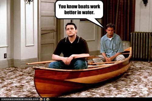 You know boats work better in water.