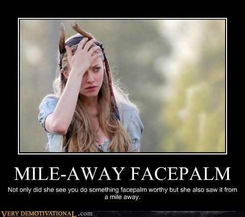 MILE-AWAY FACEPALM Not only did she see you do something facepalm worthy but she also saw it from a mile away.
