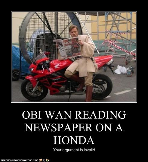 OBI WAN READING NEWSPAPER ON A HONDA Your argument is invalid