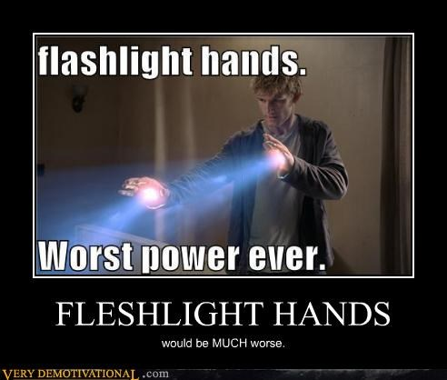 FLESHLIGHT HANDS would be MUCH worse.