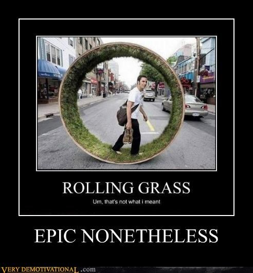 grass,rolling,drug stuff,wtf