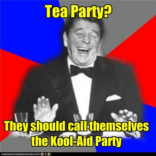 Tea Party? They should call themselves the Kool-Aid Party