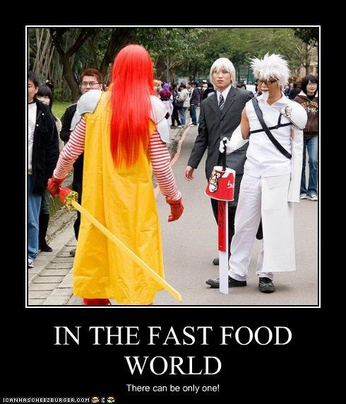 IN THE FAST FOOD WORLD There can be only one!