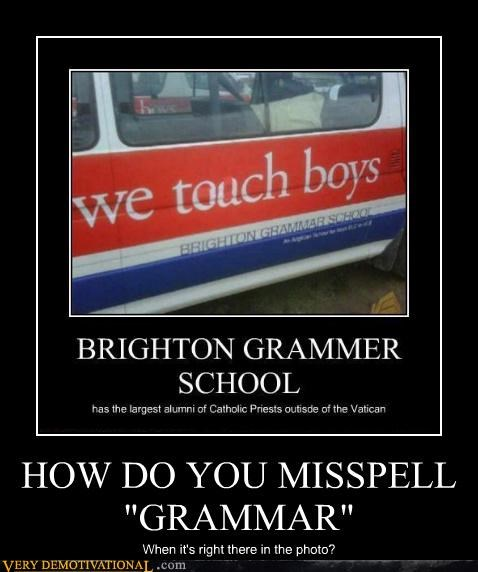 "HOW DO YOU MISSPELL ""GRAMMAR"" When it's right there in the photo?"