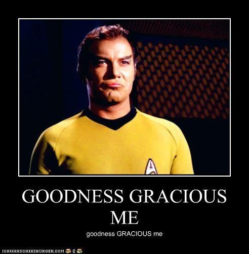 GOODNESS GRACIOUS ME goodness GRACIOUS me