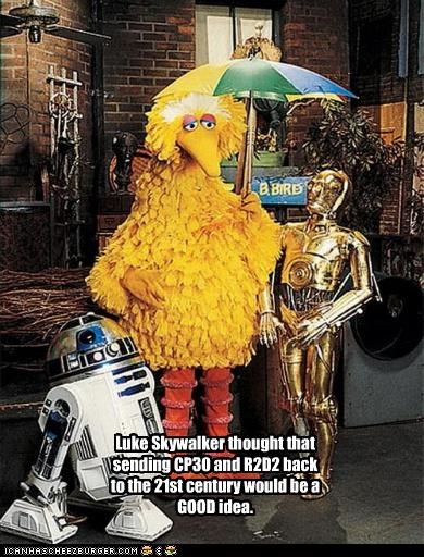 Luke Skywalker thought that sending CP30 and R2D2 back to the 21st century would be a GOOD idea.
