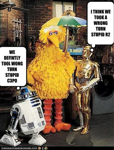 I THINK WE TOOK A WRONG TURN STUPID R2 WE DEFINTLY TOOL WONG TURN STUPID C3PO