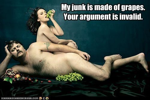 My junk is made of grapes. Your argument is invalid.