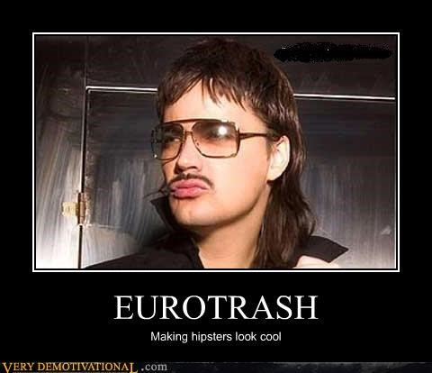 hipsters eurotrash eww just gross