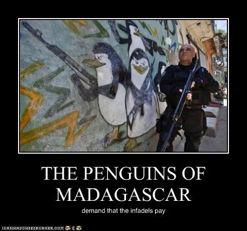 THE PENGUINS OF MADAGASCAR demand that the infadels pay