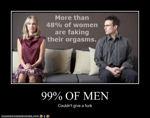 99% OF MEN Couldn't give a fuck