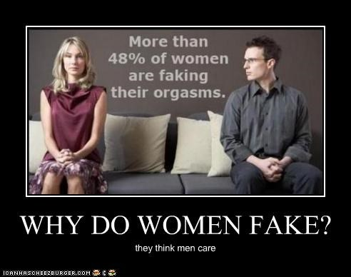 WHY DO WOMEN FAKE? they think men care