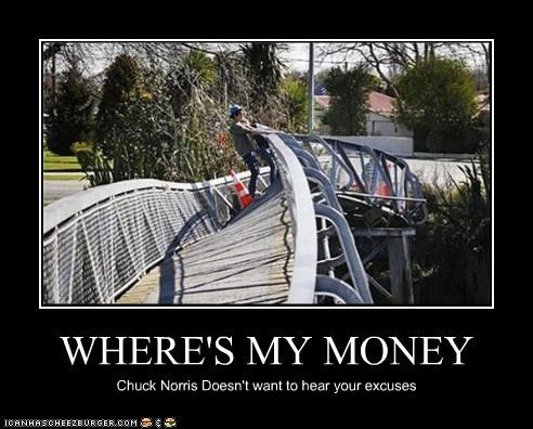 WHERE'S MY MONEY Chuck Norris Doesn't want to hear your excuses