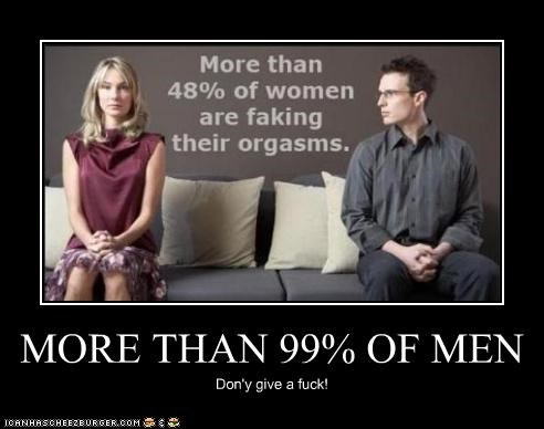 MORE THAN 99% OF MEN Don'y give a fuck!