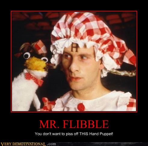 MR. FLIBBLE You don't want to piss off THIS Hand Puppet!