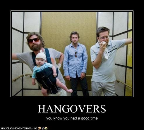 HANGOVERS you know you had a good time