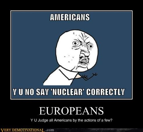 EUROPEANS Y U Judge all Americans by the actions of a few?