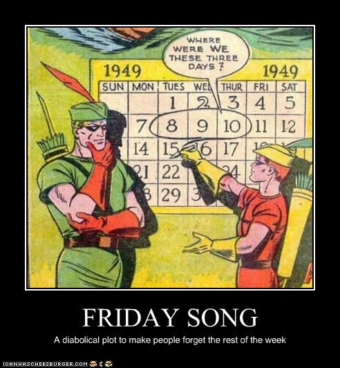 FRIDAY SONG A diabolical plot to make people forget the rest of the week