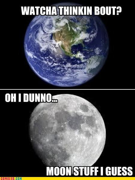 earth,moon,stuff,thinking