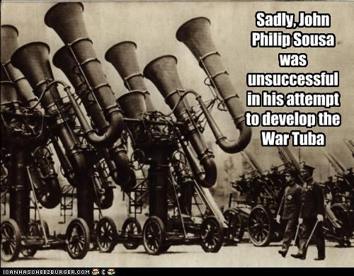Sadly, John Philip Sousa was unsuccessful in his attempt to develop the War Tuba