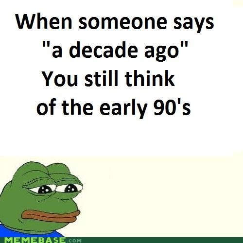 ay carumba decade feels bad man frog Memes nineties - 4579406080