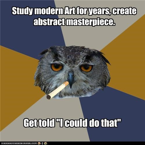 """Study modern Art for years, create abstract masterpiece. Get told """"I could do that"""""""