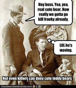 Hey boss. Yea, yea, real cute bear. Now really we gotta go kill franky already. Not even killers can deny cute teddy bears LOL he's waving.