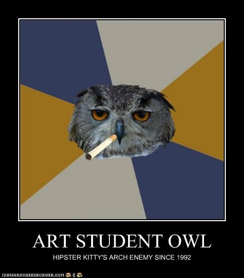 ART STUDENT OWL HIPSTER KITTY'S ARCH ENEMY SINCE 1992