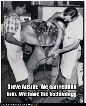 Steve Austin: We can rebuild him. We have the technology.