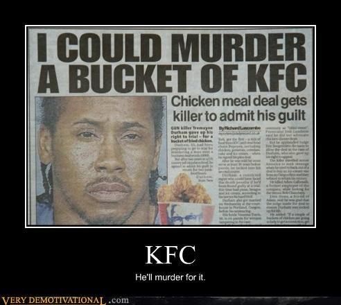 KFC He'll murder for it.