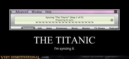 bad idea,iTunes,syncing,titanic