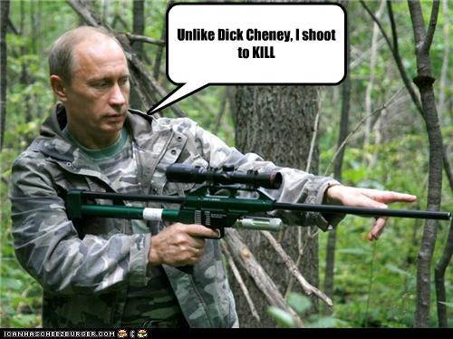 Dick Cheney,guns,kill,russia,shoot,Vladimir Putin,vladurday