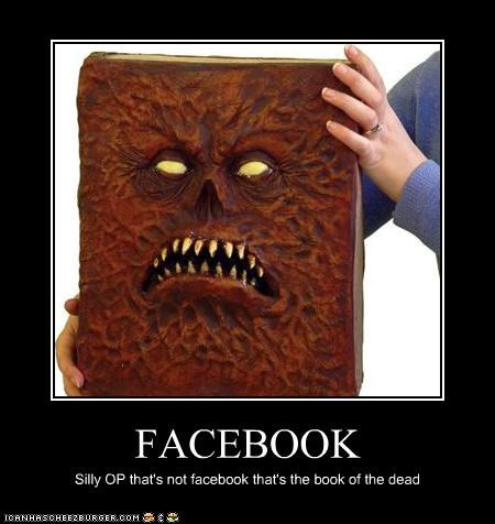 FACEBOOK Silly OP that's not facebook that's the book of the dead