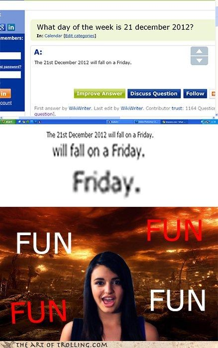 2012,apocalypse,FRIDAY,Fun Fun Fun,mayan calendar,Memes,Rebecca Black,screwed,Yahoo Answer Fails