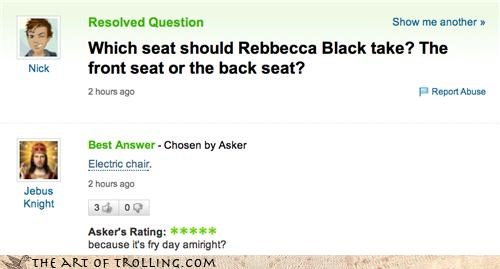 FRIDAY,Fried Egg,fryday,Memes,Rebecca Black,which seat,Yahoo Answer Fails