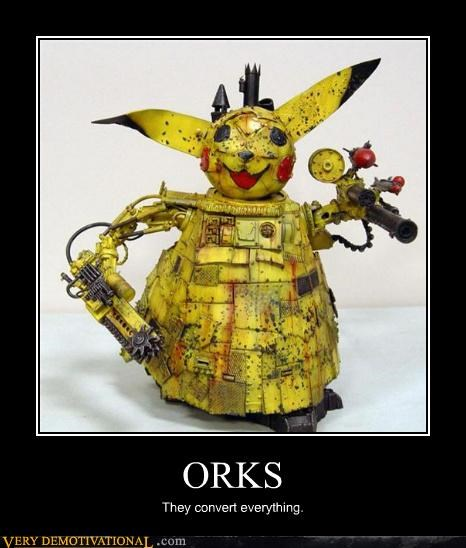 ORKS They convert everything.