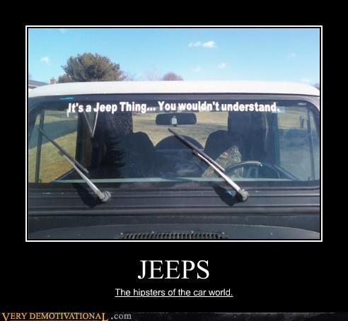 JEEPS The hipsters of the car world.
