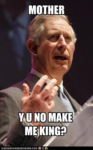 British,king,Memes,mom,prince charles,royalty,Y U No Guy