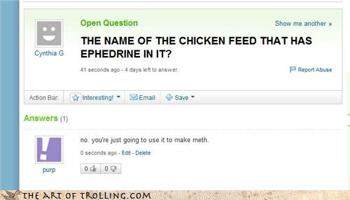 chicken ephedrine feed meth Yahoo Answer Fails - 4588216832
