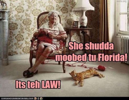 She shudda moobed tu Florida! Its teh LAW!
