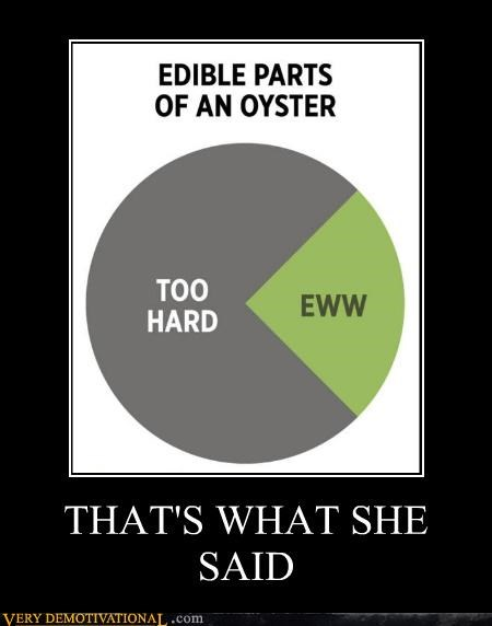 eww oyster thats what she said too hard - 4589601792