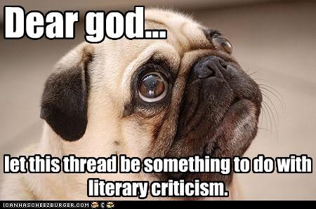 Dear god... let this thread be something to do with literary criticism.