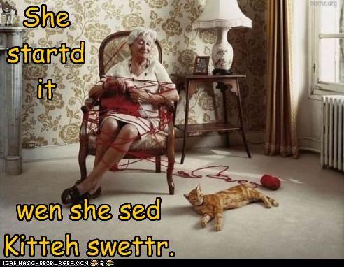 She startd it wen she sed Kitteh swettr.