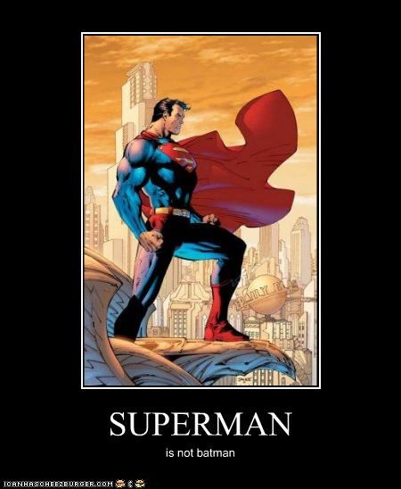 SUPERMAN is not batman