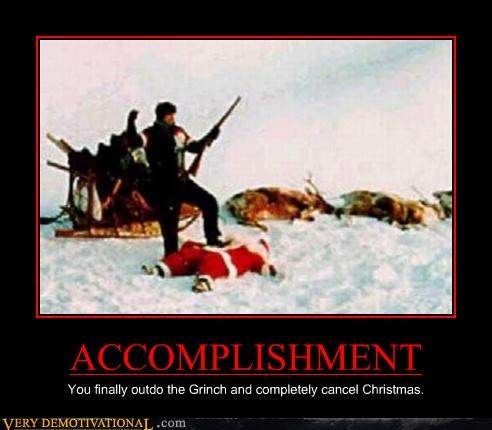 ACCOMPLISHMENT You finally outdo the Grinch and completely cancel Christmas.