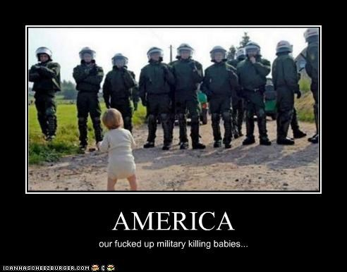 AMERICA our fucked up military killing babies...