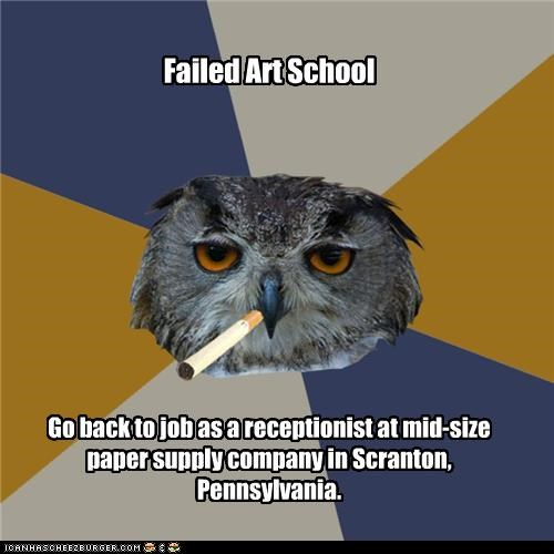 Failed Art School Go back to job as a receptionist at mid-size paper supply company in Scranton, Pennsylvania.