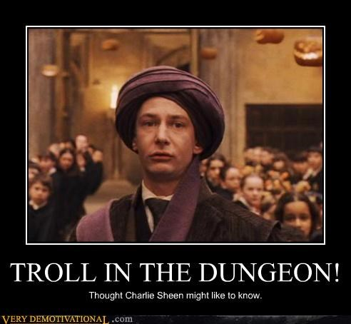 TROLL IN THE DUNGEON! Thought Charlie Sheen might like to know.