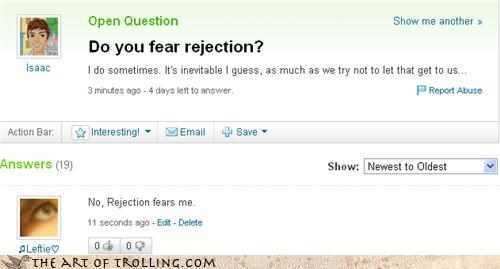 fear,look out,rejection,sometimes,Yahoo Answer Fails
