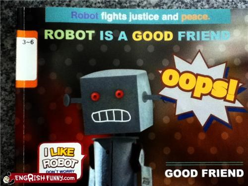 bleep blorp Engrish error conflicting goals friendship robot toy